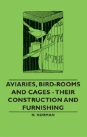 Aviaries, Bird-Rooms and Cages - Their C