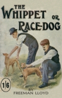 Whippet or Race Dog: Its Breeding, Reari
