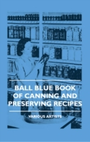 Ball Blue Book of Canning and Preserving