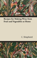 Recipes for Making Wine from Fruit and V