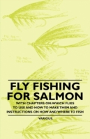 Fly Fishing for Salmon - With Chapters o