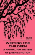 Writing for Children - A Manual for Writ