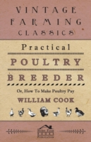 Practical Poultry Breeder - Or, How to M