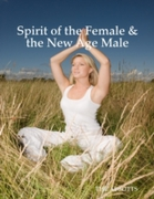 Spirit of the Female & the New Age Male