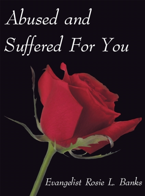 Abused and Suffered for You