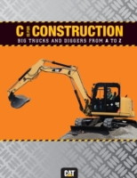 C is for Construction: Big Trucks and Di