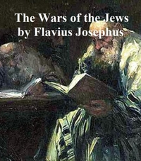 Wars of the Jews Or History of the Destr