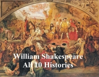 Shakespeare's Histories: All 10 Plays, w
