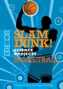 Slam Dunk! Science Projects with Basketb
