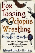 Fox Tossing, Octopus Wrestling and Other