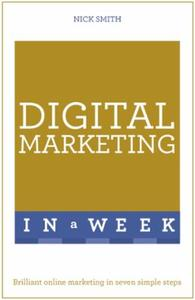 Digital Marketing In A Week: Brilliant Online Marketing In Seven Simp