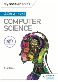 My Revision Notes AQA A-Level Computer S