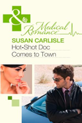 Hot-Shot Doc Comes to Town (Mills & Boon