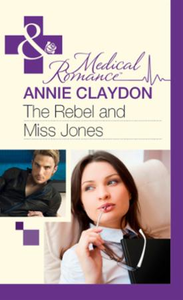 Rebel and Miss Jones (Mills & Boon Medic