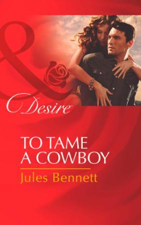 To Tame a Cowboy (Mills & Boon Desire) (