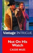 Not on His Watch (Mills & Boon Intrigue)