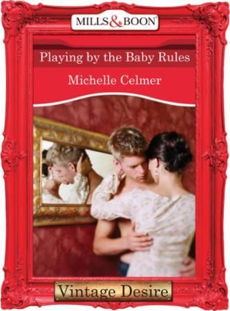 Playing by the Baby Rules (Mills & Boon