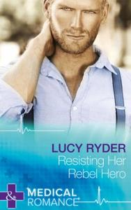 Resisting Her Rebel Hero (Mills & Boon M