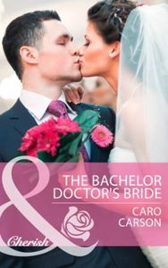 Bachelor Doctor's Bride (Mills & Boon Ch