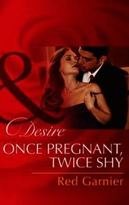 Once Pregnant, Twice Shy (Mills & Boon D