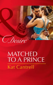 Matched to a Prince (Mills & Boon Desire