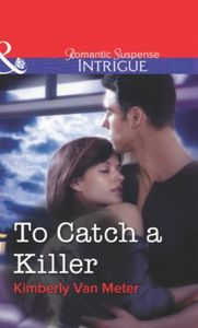 To Catch a Killer (Mills & Boon Intrigue