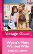 Wyatt's Most Wanted Wife (Mills & Boon V