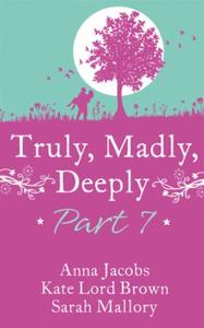 Truly, Madly, Deeply - Part 7 Anna Jacob