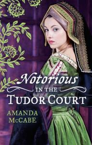 NOTORIOUS in the Tudor Court: A Sinful A