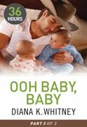 Ooh Baby, Baby Part 3 (36 Hours - Book 9