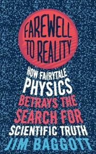 Farewell to Reality: How Fairytale Physics Betrays the Search