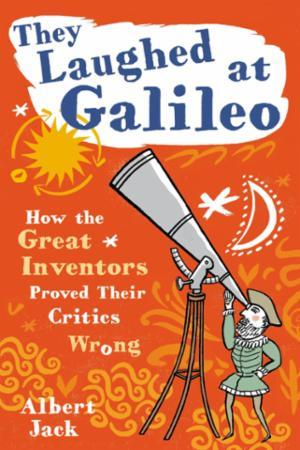 Bilde av They Laughed At Galileo: How The Great Inventors Proved Their Cri