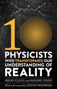 Ten Physicists who Transformed our Under
