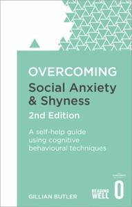 Overcoming Social Anxiety and Shyness, 2: A Self-Help Guide Using Cognitive Behavi