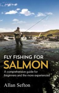 Fly Fishing For Salmon: Comprehensive guidance for beginners and