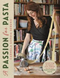 A Passion for Pasta: Distinctive Regional Recipes from the To