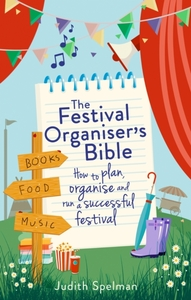 The Festival Organiser's Bible: How to plan, organise and run a successf