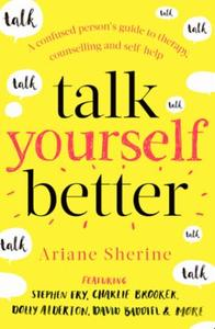 Talk Yourself Better: A Confused Person's Guide to Therapy, Co