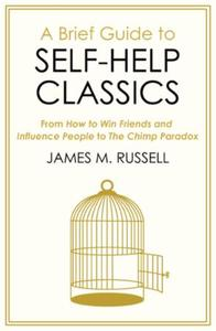 A Brief Guide to Self-Help Classics: From How to Win Friends and Influence Pe