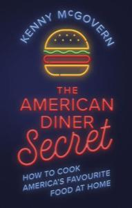 The American Diner Secret: How to Cook America's Favourite Food at