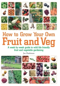 How To Grow Your Own Fruit and Veg: A Week-by-week Guide to Wild-life Friend