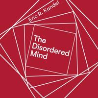 The Disordered Mind: What Unusual Brains Tell Us About Oursel
