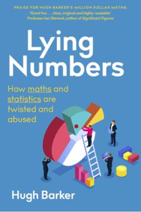 Lying Numbers: How Maths and Statistics Are Twisted and