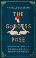 The Goddess Pose: The Audacious Life of Indra Devi, the Wo
