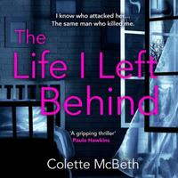 The Life I Left Behind: A must-read taut and twisty psychologica