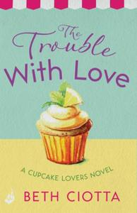 The Trouble With Love (Cupcake Lovers Bo