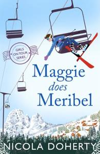 Maggie Does Meribel (Girls On Tour BOOK: The perfect rom-com for your holiday rea