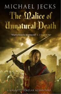 The Malice of Unnatural Death: (Knights Templar 22)
