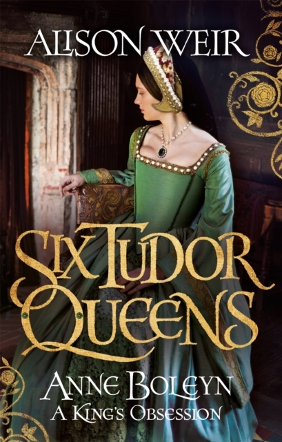 Six Tudor Queens: Anne Boleyn, a King's