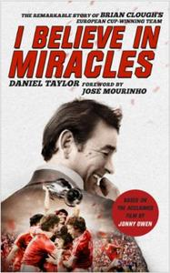 I Believe In Miracles: The Remarkable Story of Brian Clough's E